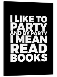 Acrylic glass  I Like to Party and By Party I Mean Read Books - Creative Angel