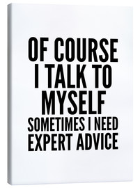 Canvas print  Of Course I Talk To Myself Sometimes I Need Expert Advice - Creative Angel