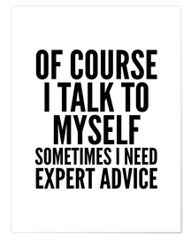 Premium poster Of Course I Talk To Myself Sometimes I Need Expert Advice