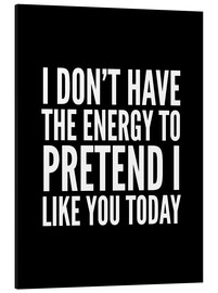Aluminium print  I Don't Have the Energy to Pretend I Like You Today - Creative Angel