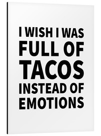 Alu-Dibond  I Wish I Was Full of Tacos Instead of Emotions - Creative Angel