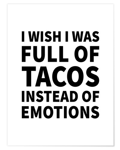 Premium poster I Wish I Was Full of Tacos Instead of Emotions