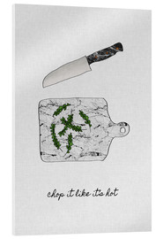 Acrylic print  Chop It Like It's Hot - Orara Studio