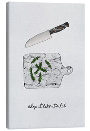 Canvas print  Chop It Like It's Hot - Orara Studio