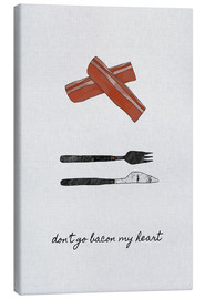 Canvas print  Don't Go Bacon My Heart - Orara Studio