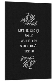 Foam board print  Life Is Short Black/White - Orara Studio