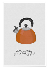 Poster  Is It Tea You're Looking For? - Orara Studio