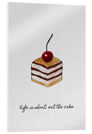 Acrylic print  Life Is Short Eat The Cake - Orara Studio