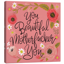 Canvas print  You Beautiful Motherfucker You - Cynthia Frenette