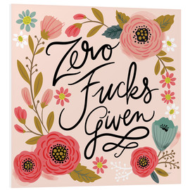 Foam board print  Zero Fucks Given - Cynthia Frenette