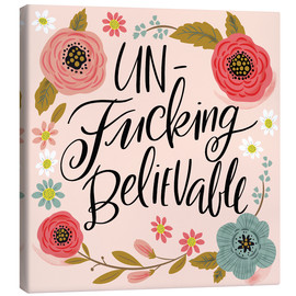 Canvas print  Unfuckingbelievable - Cynthia Frenette