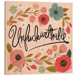 Wood print  Unfuckwithable - Cynthia Frenette