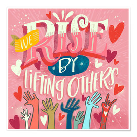 Poster  We Rise By Lifting Others - Cynthia Frenette