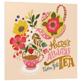 Foam board print  There's Always Time for Tea - Cynthia Frenette
