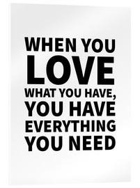 Acrylic print  When You Love What You Have, You Have Everything You Need - Creative Angel