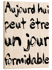 Wood print  Today, maybe a fabulous day (French) - Typobox