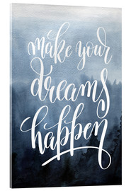 Acrylic print  Make your dreams happen - Typobox