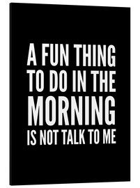 Aluminium print  A Fun Thing To Do In The Morning Is Not Talk To Me Black - Creative Angel