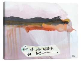 Canvas print  No all who wander are lost - Melissa Averinos