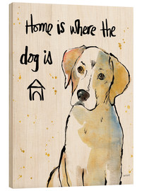 Wood print  Home is where the dog is - Anne Tavoletti