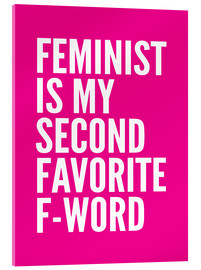 Acrylic glass  Feminist is My Second Favorite F Word Pink - Creative Angel