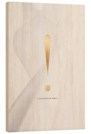 Wood print  EXCLAMATION MARK GOLD LETTER COLLECTION - Stephanie Wünsche