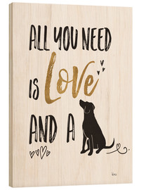 Wood print  All you need is love and a dog - Veronique Charron