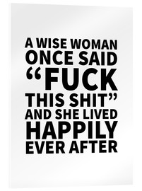Acrylic print  A Wise Woman Once Said Fuck This Shit And She Lived Happily Ever After - Creative Angel