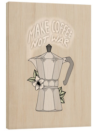 Wood print  Make Coffee Not War  - Barlena