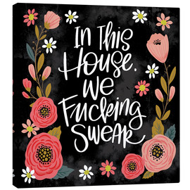 Canvas print  In This House, We Fucking Swear - Cynthia Frenette
