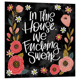 Foam board print  In This House, We Fucking Swear - Cynthia Frenette