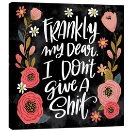 Canvas print  Frankly My Dear  I Don't Give a Shit - Cynthia Frenette