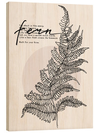 Wood print  Wait for your time like a Fern - Sonia Nezvetaeva