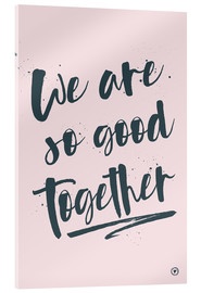 Acrylic print  We are so good together - m.belle