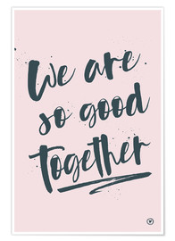 Poster we are so good together rose