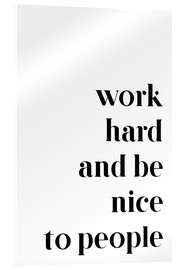 Acrylic print  Work hard and be nice to people - Johanna von Pulse of Art