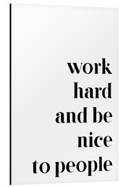 Aluminium print  Work hard and be nice to people - Johanna von Pulse of Art