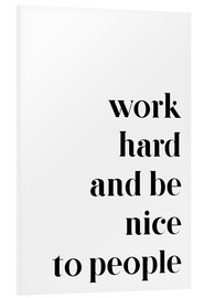 Foam board print  Work hard and be nice to people - Pulse of Art