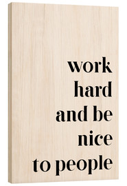 Wood print  Work hard and be nice to people - Pulse of Art